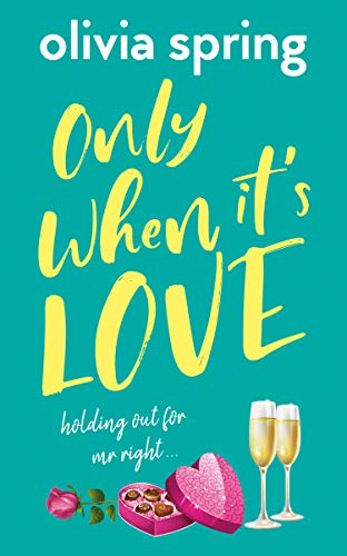 Only When It's Love: A Chick Lit, Romantic Comedy Novel: Holding Out For Mr Right by [Olivia Spring]