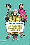Le ragazze salveranno il mondo: Da Rachel Carson a Greta Thunberg: un secolo di lotta per la difesa dell'ambiente (Storie)