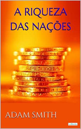 A Riqueza das Nações - Adam Smith: Vol. I (Coleção Economia Política)