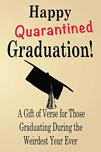 Happy Quarantined Graduation!: A Gift of Verse for Those Graduating During the Weirdest Year Ever