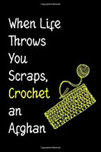 When Life Throws You Scraps, Crochet  an  Afghan: Crochet Journal for Yarn Lovers