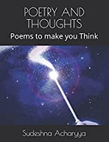 Poetry and Thoughts: Poems to make you Think