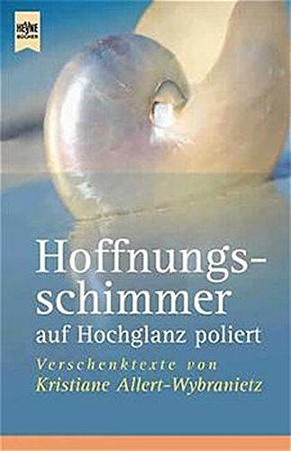 Hoffnungsschimmer auf Hochglanz poliert: Verschenk-Texte (Heyne Allgemeine Reihe (01))