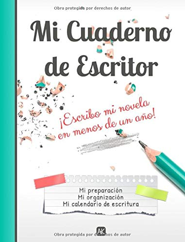 Mi Cuaderno de Escritor - ¡Escribo mi novela en menos de un año!: Notebook para escribir un libro: mi preparación, mi organización, mi calendario de escritura