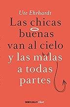 LAS Chicas Buenas Van Al Cielo Y LAS Malas a Todas Partes (Spanish Edition)