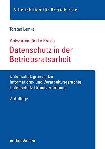 Datenschutz in der Betriebsratsarbeit: Datenschutzgrundsätze, Informations- und Verarbeitungsrechte, Datenschutz-Grundverordnung