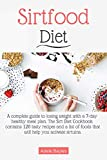 Sirtfood diet: A complete guide to losing weight with a 7-day healthy meal plan. The Sirt Diet Cookbook contains 120 tasty recipes and a list of foods that will help you activate sirtuins.