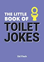 The Little Book Of Toilet Jokes: The Ultimate Collection of Crappy Jokes, Number One-Liners and Hilarious Cracks (Little Books)
