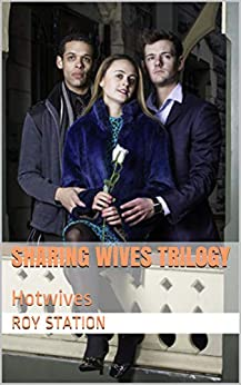 SHARING WIVES TRILOGY: Hotwives by [Roy Station]
