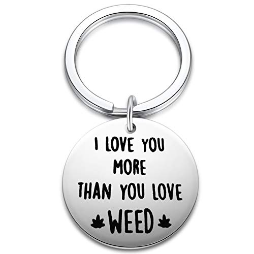 I Love You More Than You Love Weed Keychain for Boyfriend - Weed Keychain Gift for Him Men- Stoner Gifts for Weed Lovers - 420 Gifts Marijuana Jewelry for Husband Best Friends