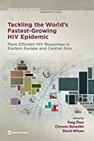 Tacking the World's Fastest Growing HIV Epidemic: Gateways to Efficient and Effective HIV Responses in Eastern Europe and Central Asia (Human Development Perspectives)