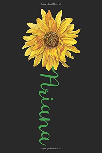 Ariana: A cute sunflower floral personalized Lined notebook gift idea for Women or little girls named Ariana to make her smile for Mothers Day, or ... Daughter, of all ages that like sunflowers.