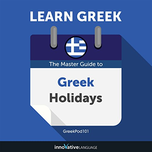 Learn Greek: The Master Guide to Greek Holidays for Beginners                   By:                                                                                                                                 Innovative Language Learning LLC                               Narrated by:                                                                                                                                 GreekPod101.com                      Length: 2 hrs and 15 mins     Not rated yet     Overall 0.0