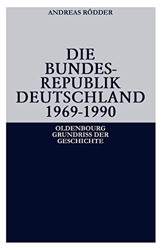 Die Bundesrepublik Deutschland 1969-1990 (Oldenbourg Grundriss der Geschichte)