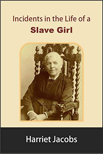 Incidents in the Life of a Slave Girl, written by herself - An Autobiography by Harriet Jacobs (Annotated) (English Edition)