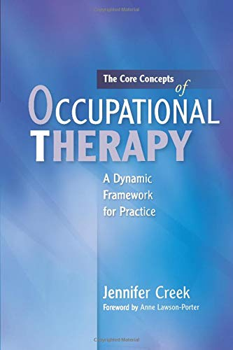 The Core Concepts of Occupational Therapy: A Dynamic Framework for Practice