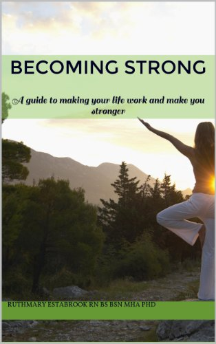 Becoming Strong: A guide to making your life work and make you stronger (English Edition) PDF Books