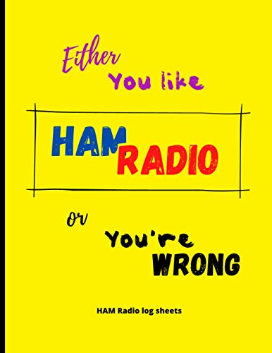 Either you like HAM Radio or you're wrong: Amateur radio log journal | Log sheets for HAM radio operators to record their activities | Includes a ... 1200 records | Large format 8,5 x 11 inches
