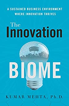 The Innovation Biome: A Sustained Business Environment Where Innovation Thrives by [Kumar Mehta PhD]