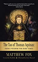 The Tao of Thomas Aquinas: Fierce Wisdom for Hard Times