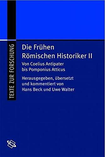Die frühen Römischen Historiker: Die frühen Römischen Historiker 2: Von Coelius Antipater bis Pomponius Atticus: Bd 2 (Texte zur Forschung)