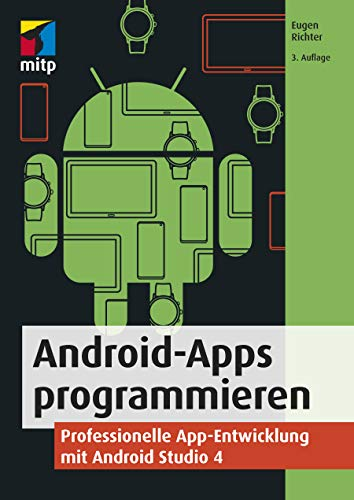 Android-Apps programmieren: Professionelle App-Entwicklung mit Android Studio 4 (mitp Professional)