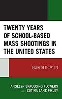 Twenty Years of School-based Mass Shootings in the United States: Columbine to Santa Fe