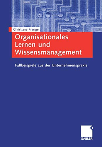Organisationales Lernen und Wissensmanagement: Fallbeispiele aus der Unternehmenspraxis
