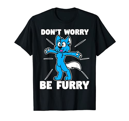 Furry Fandom Shirt Don't Worry Be Furry Shirt Wolf Shirt Fox T-Shirt