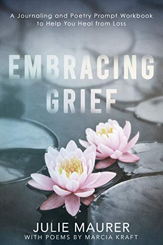 Embracing Grief: A Journaling and Poetry Prompt Workbook to Help You Heal from Loss