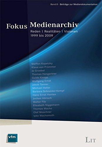 Fokus Medienarchiv: Reden | Realitäten | Visionen 1999 bis 2009 (Beiträge zur Mediendokumentation)