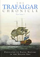 The Trafalgar Chronicle: Dedicated to Naval History in the Nelson Era (The Trafalgar Chronicle, New Series)