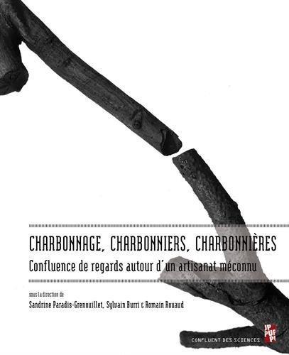 Charbonnage, charbonniers, charbonnières : Confluence de regards autour d'un artisanat méconnu PDF Books