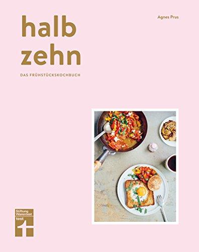 halb zehn - das Frühstückskochbuch mit 100 Rezepten: Bunte und kulinarische Frühstücksvielfalt aus aller Welt von Stiftung Warentest