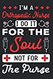 I'm A Orthopedic Nurse I Do It For The Soul Not For The Purse: A Beautiful Orthopedic Nurse Notebook With Inspirational Quote, Appreciation Nurse Gag Gift Journal