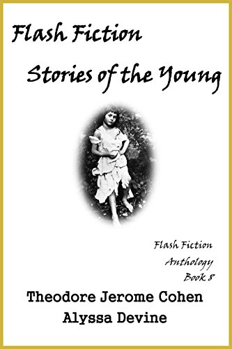Flash Fiction Stories of the Young (Flash Fiction Anthologies Book 8)