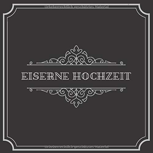 Eiserne Hochzeit: Gästebuch zum Ausfüllen und Eintragen der Glückwünsche und Fotos auf 120...