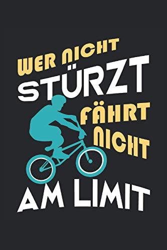 Wer nicht stürzt fährt nicht am Limit: BMX Fahrrad Radfahrer Biker lustige Sprüche Geschenke Notizbuch liniert (A5 Format, 15,24 x 22,86 cm, 120 Seiten)