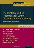 The Renfrew Unified Treatment for Eating Disorders and Comorbidity: An Adaptation of the Unified Protocol: Therapist Guide (Treatments That Work)