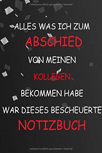 ALLES WAS ICH ZUM ABSCHIED VON MEINEN KOLLEGEN BEKOMMEN HABE WAR DIESES BESCHEUERTE NOTIZBUCH: Abschiedsgeschenk Kollegen Jobwechsel - Notizheft Punktraster