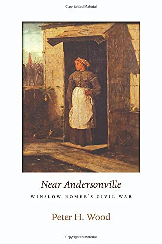 Near Andersonville: Winslow Homer's Civil War (The Nathan I. Huggins Lectures)