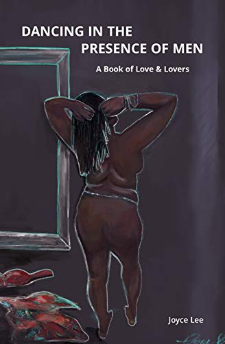 Dancing in the Presence of Men: A Book of Love & Lovers