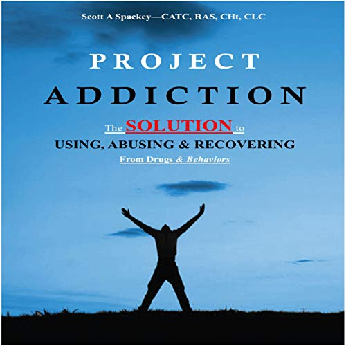 Project Addiction: The Complete Guide to Using, Abusing and Recovering from Drugs and Behaviors  By  cover art
