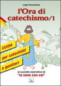 L'ora di catechismo. Guida per catechisti e genitori al sussidio operativo di «Io sono con voi»: 1