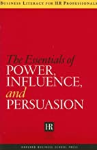 harvard business essentials power influence and persuasion