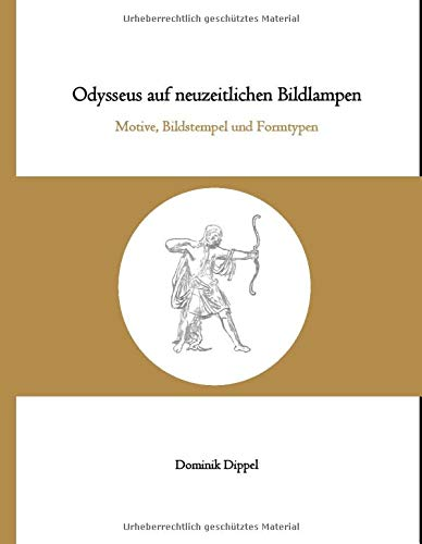 Odysseus auf neuzeitlichen Bildlampen: Motive, Bildstempel und Formtypen
