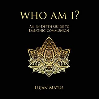 Who Am I? An In-Depth Guide to Empathic Communion                   By:                                                                                                                                 Lujan Matus                               Narrated by:                                                                                                                                 Russell Stamets                      Length: 7 hrs and 9 mins     3 ratings     Overall 5.0