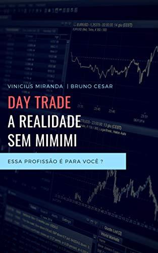 DAYTRADE A REALIDADE SEM MIMIMI: Quer se tornar um day trader?  Comece lendo esse livro. (Portuguese Edition)