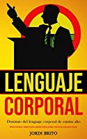 Lenguaje corporal: Dominio del lenguaje corporal de estatus alto (Mentiras necesarias, lenguaje corporal, pequeñas mentiras grandes y mentiras que usted quería escuchar)