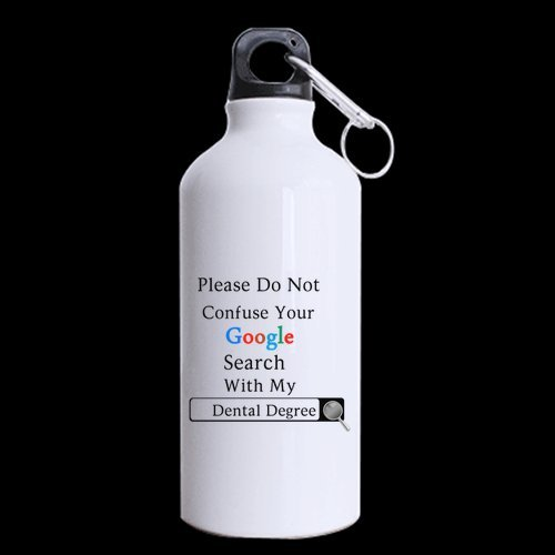 Dentists Gifts Presents Funny Saying Please Do Not Confuse Your Google Search With My Dental Degree Tea/Coffee/Wine Cup 100% Aluminum 13.5 OZ Sports Bottles